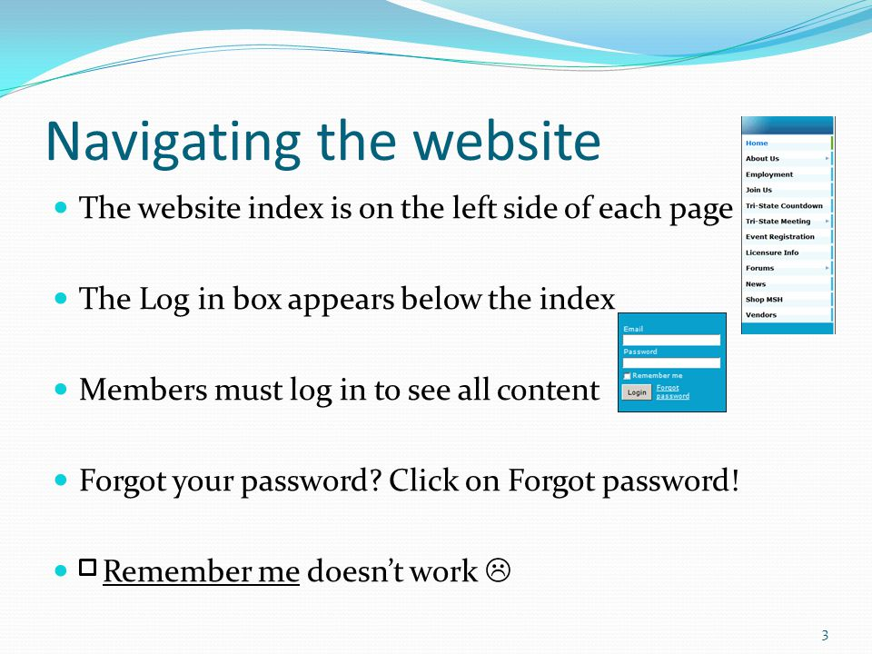 Navigating the website The website index is on the left side of each page The Log in box appears below the index Members must log in to see all content Forgot your password.