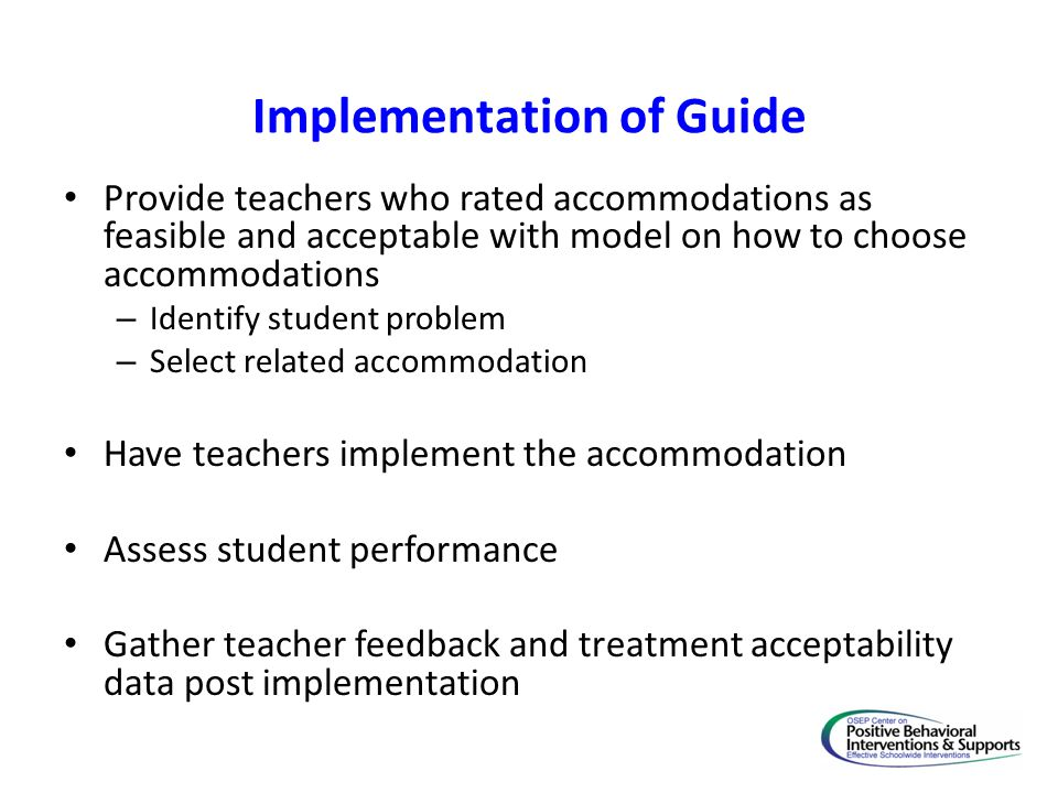 Implementation of Guide Provide teachers who rated accommodations as feasible and acceptable with model on how to choose accommodations – Identify stu