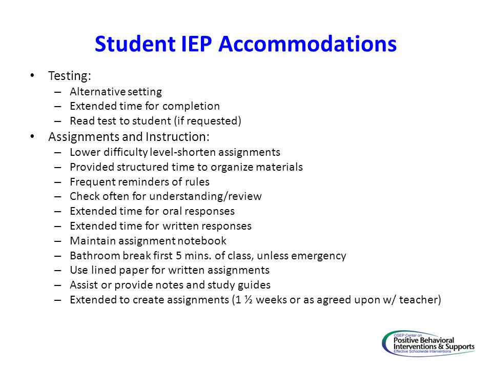 Student IEP Accommodations Testing: – Alternative setting – Extended time for completion – Read test to student (if requested) Assignments and Instruc