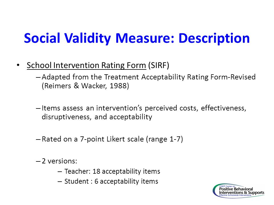 Social Validity Measure: Description School Intervention Rating Form (SIRF) – Adapted from the Treatment Acceptability Rating Form-Revised (Reimers &