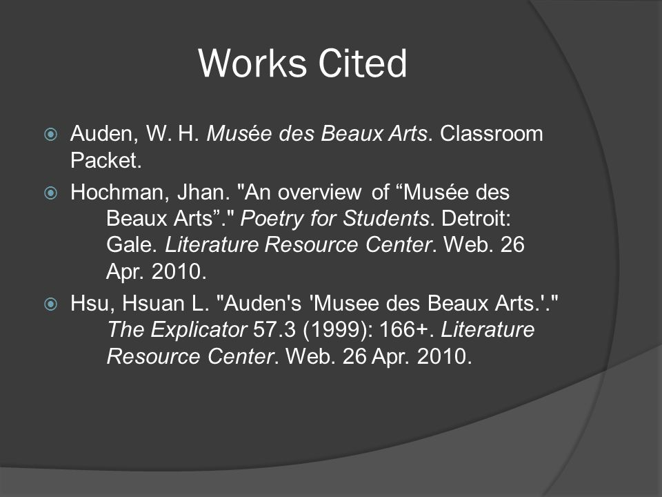 Works Cited  Auden, W. H. Musée des Beaux Arts. Classroom Packet.  Hochman, Jhan.