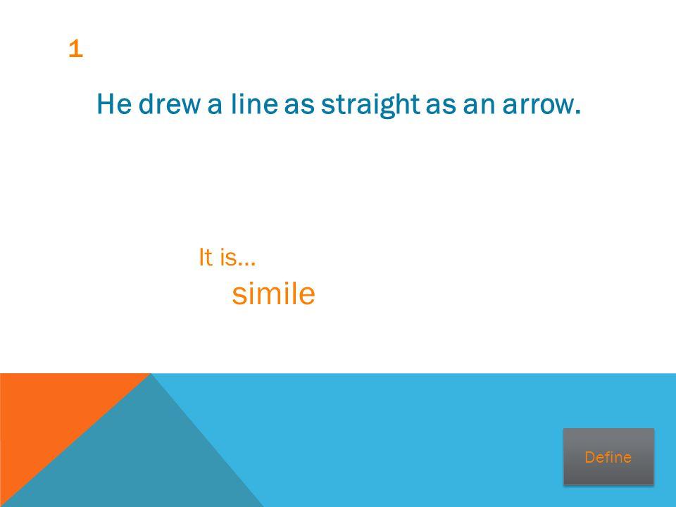 1 He drew a line as straight as an arrow. It is… simile Define