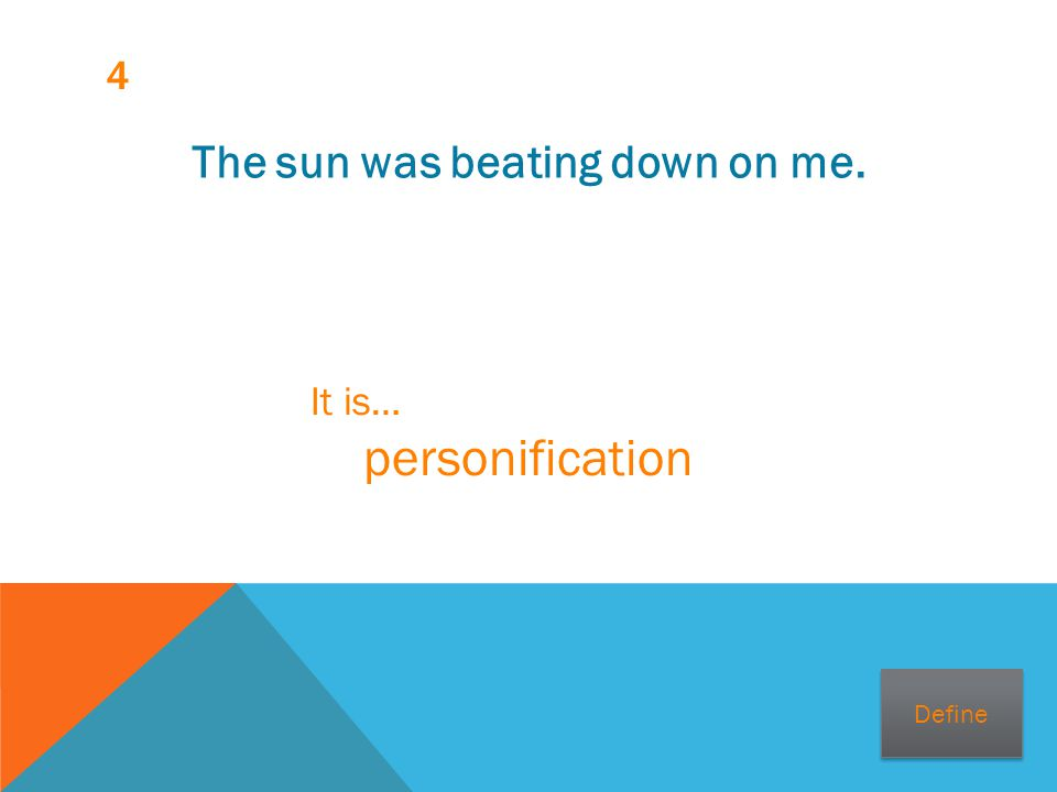 4 The sun was beating down on me. It is… personification Define