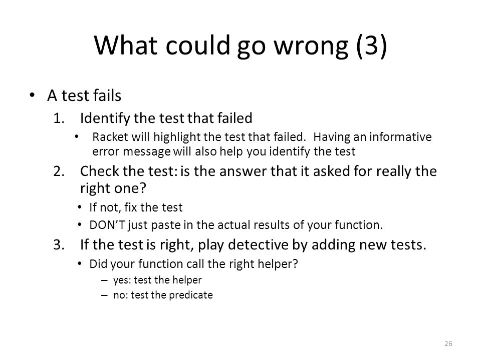 What could go wrong (3) A test fails 1.Identify the test that failed Racket will highlight the test that failed.