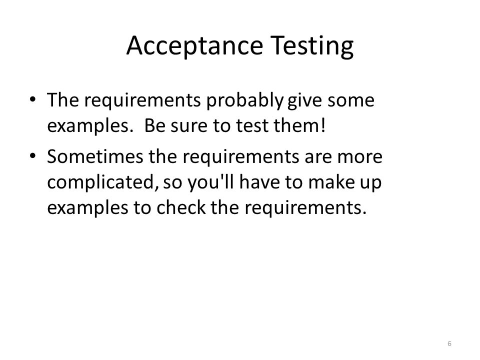 Acceptance Testing The requirements probably give some examples.