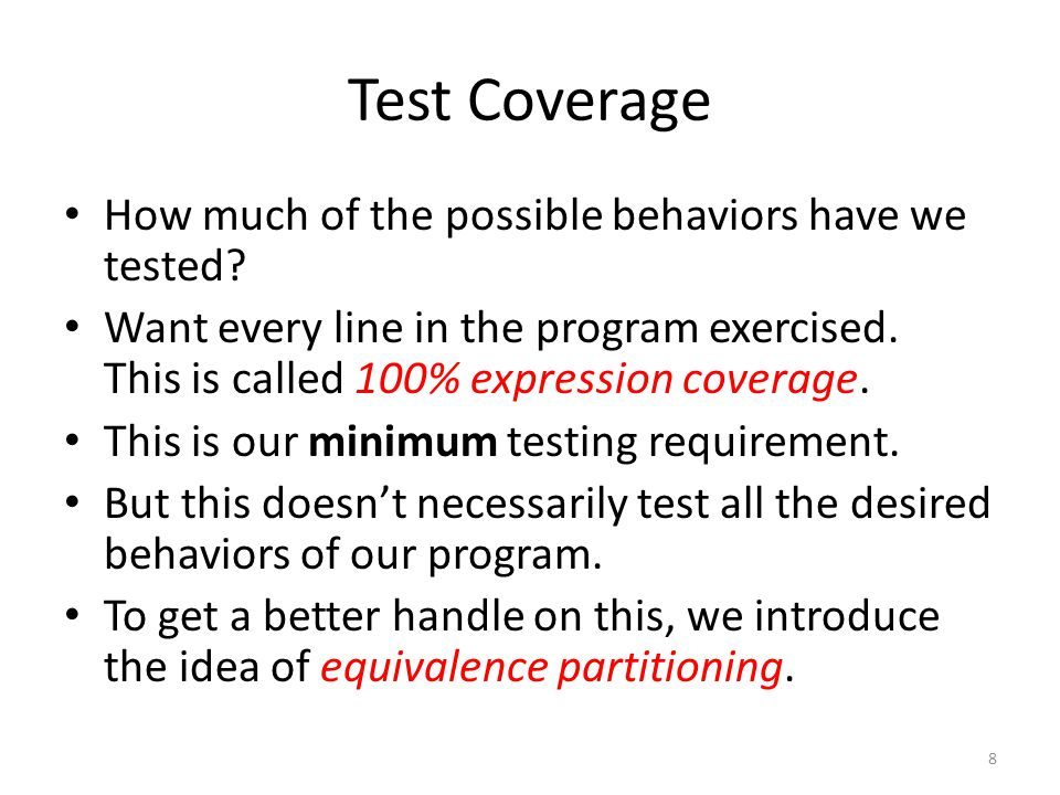 Test Coverage How much of the possible behaviors have we tested.