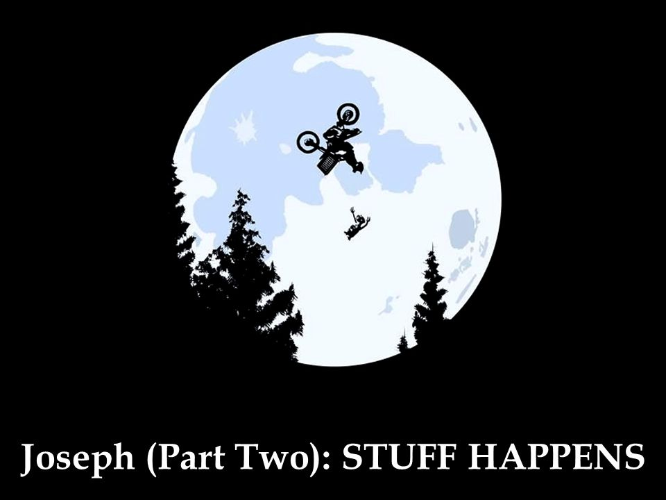 Joseph (Part Two): STUFF HAPPENS
