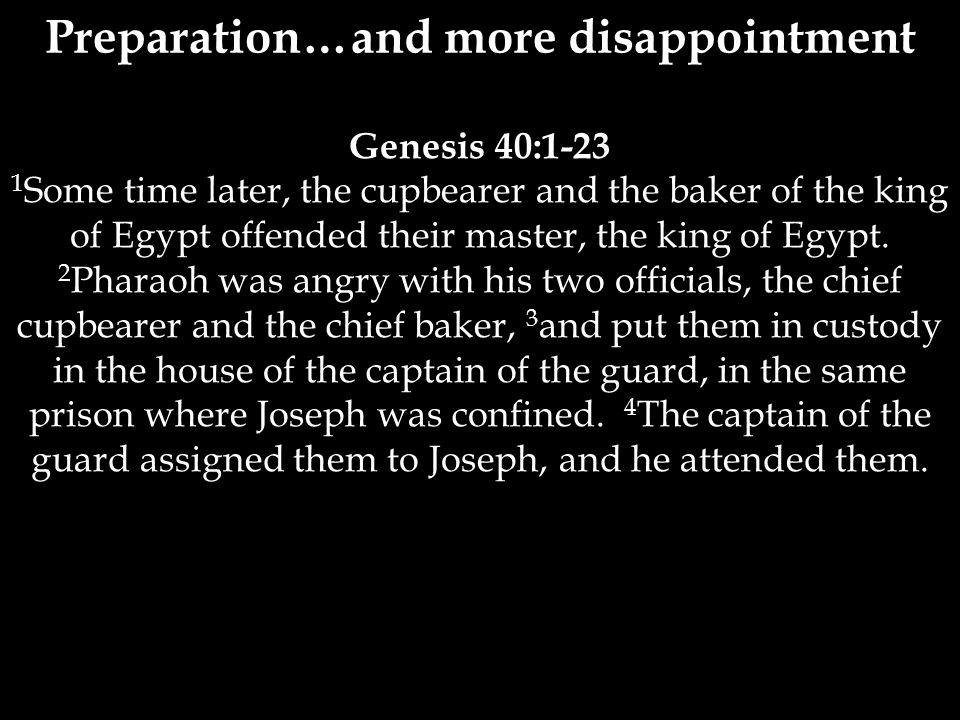 Genesis 40:1-23 1 Some time later, the cupbearer and the baker of the king of Egypt offended their master, the king of Egypt.