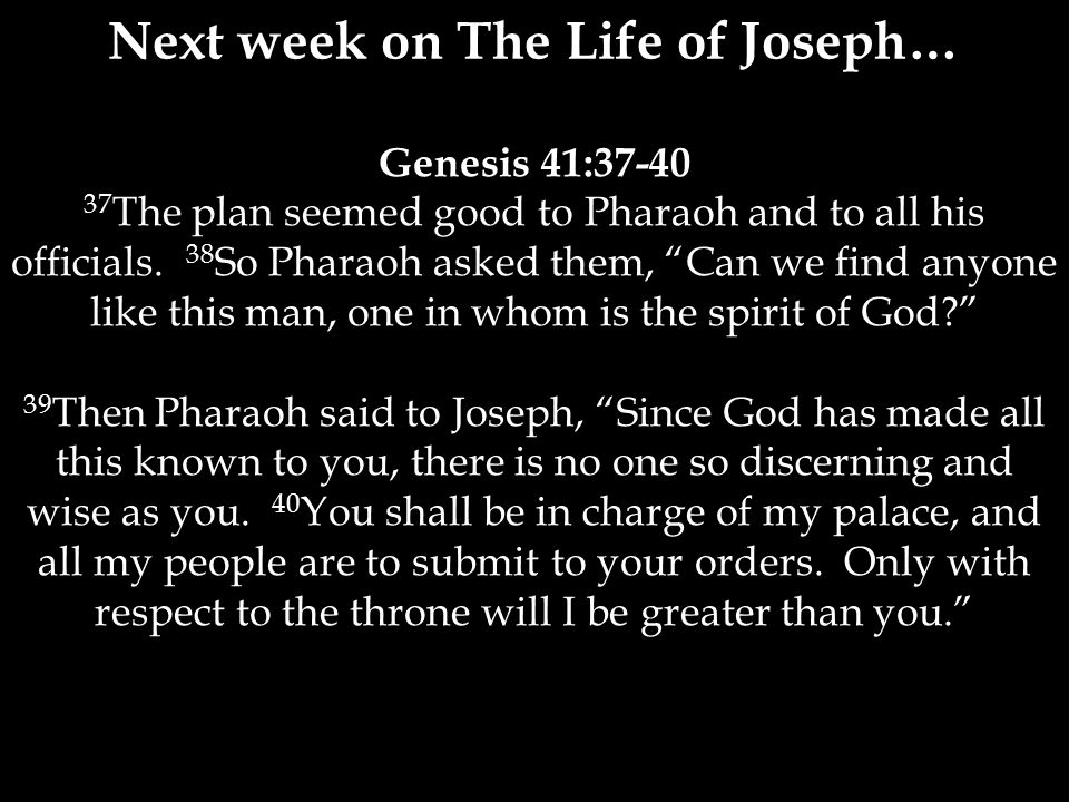 Genesis 41:37-40 37 The plan seemed good to Pharaoh and to all his officials.