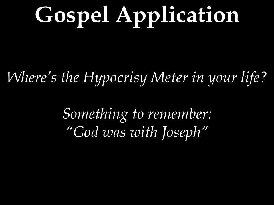 Gospel Application Where's the Hypocrisy Meter in your life.