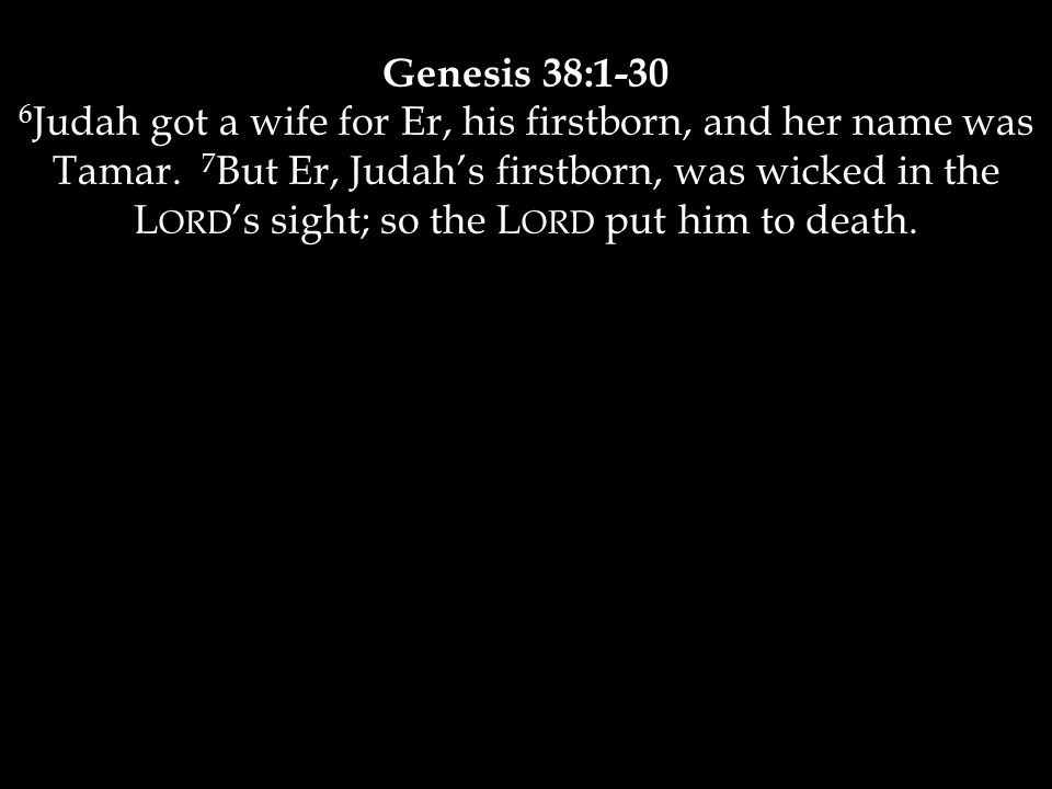 Genesis 38:1-30 6 Judah got a wife for Er, his firstborn, and her name was Tamar.
