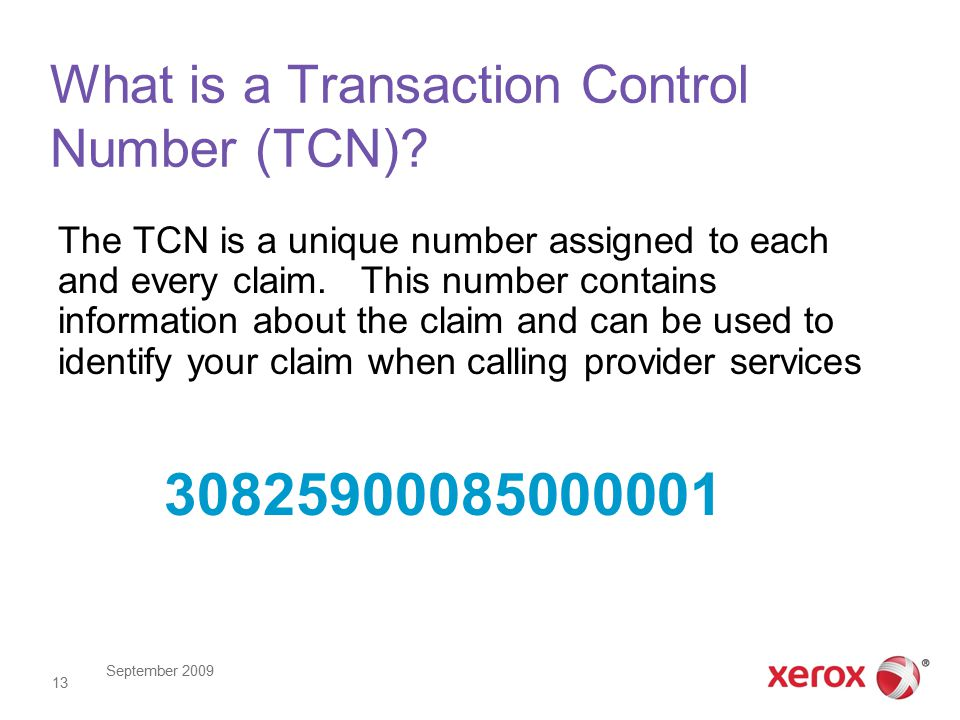 September 2009 13 What is a Transaction Control Number (TCN).