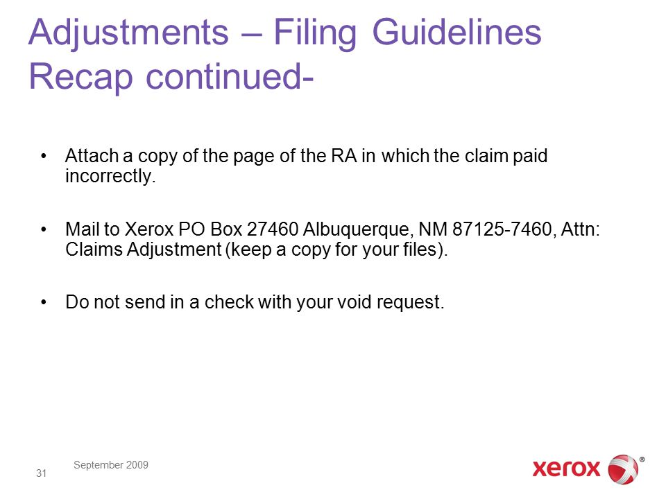 September 2009 31 Adjustments – Filing Guidelines Recap continued- Attach a copy of the page of the RA in which the claim paid incorrectly.