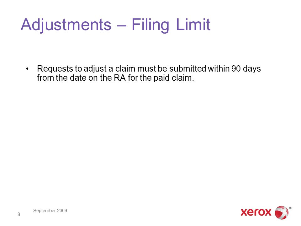 September 2009 8 Adjustments – Filing Limit Requests to adjust a claim must be submitted within 90 days from the date on the RA for the paid claim.