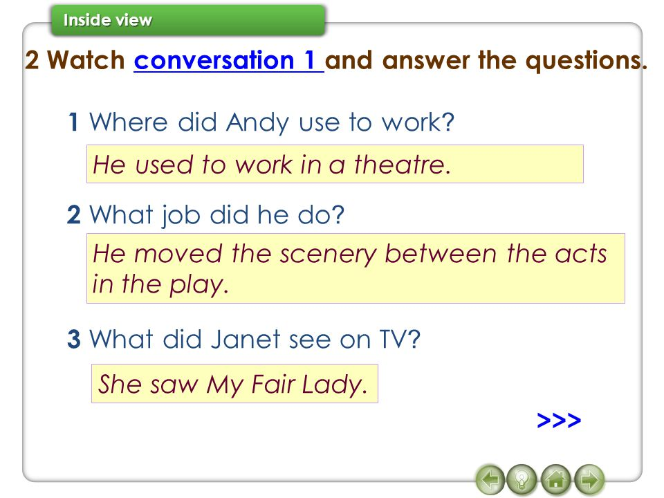 2 Watch conversation 1 and answer the questions.conversation 1 1 Where did Andy use to work ? 2 What job did he do ? 3 What did Janet see on TV ? He u