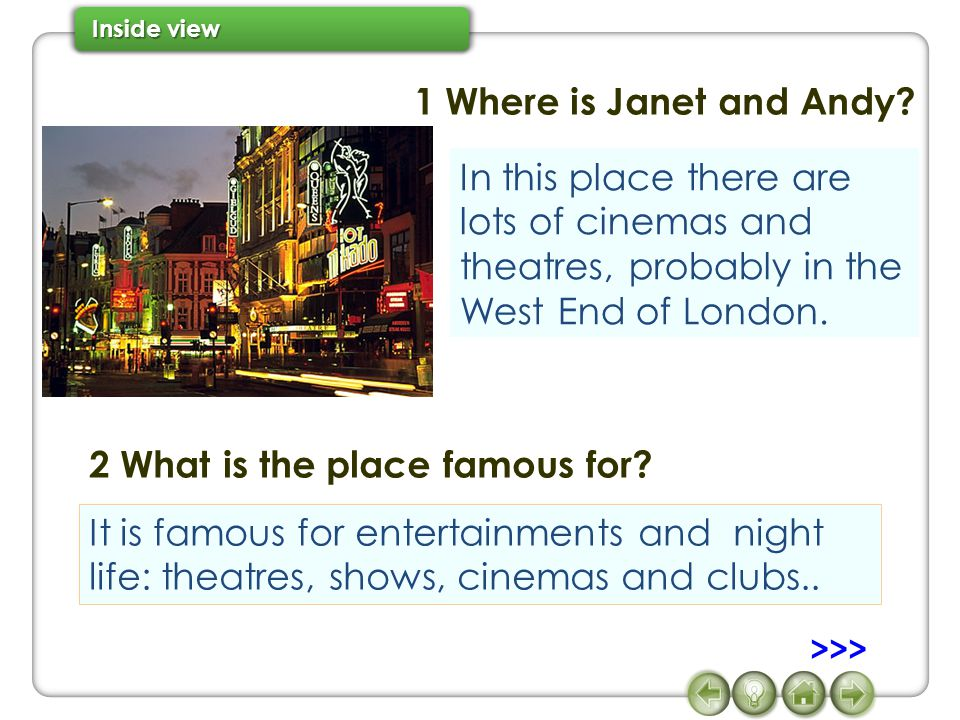 It is famous for entertainments and night life: theatres, shows, cinemas and clubs.. 1 Where is Janet and Andy? In this place there are lots of cinema