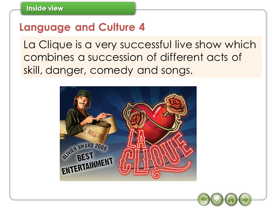 La Clique is a very successful live show which combines a succession of different acts of skill, danger, comedy and songs. Language and Culture 4