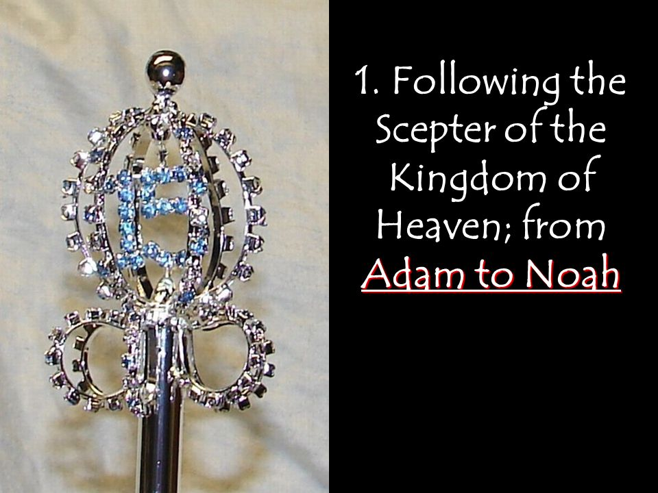 1. Following the Scepter of the Kingdom of Heaven; from Adam to Noah