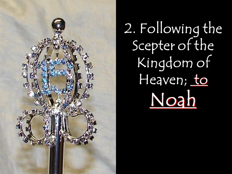 2. Following the Scepter of the Kingdom of Heaven; to Noah