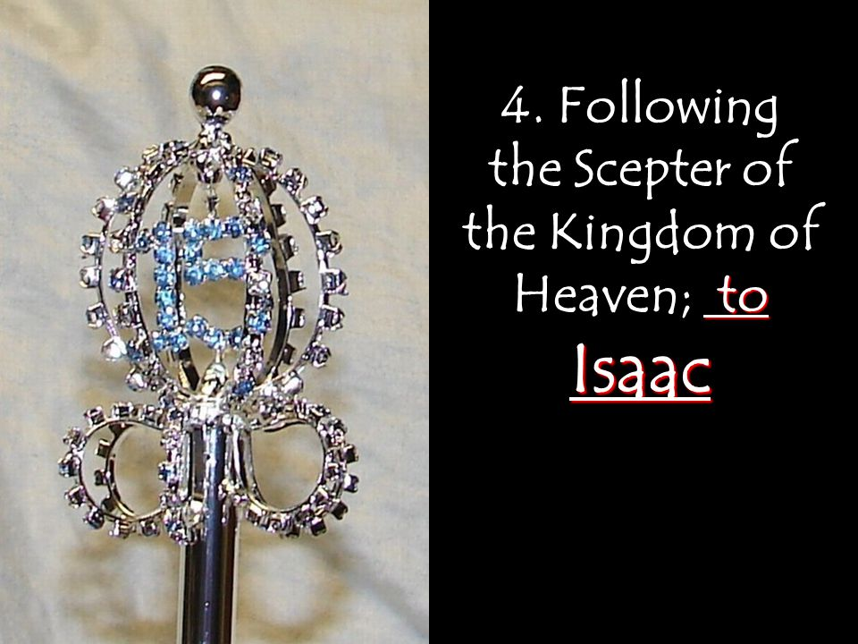 4. Following the Scepter of the Kingdom of Heaven; to Isaac