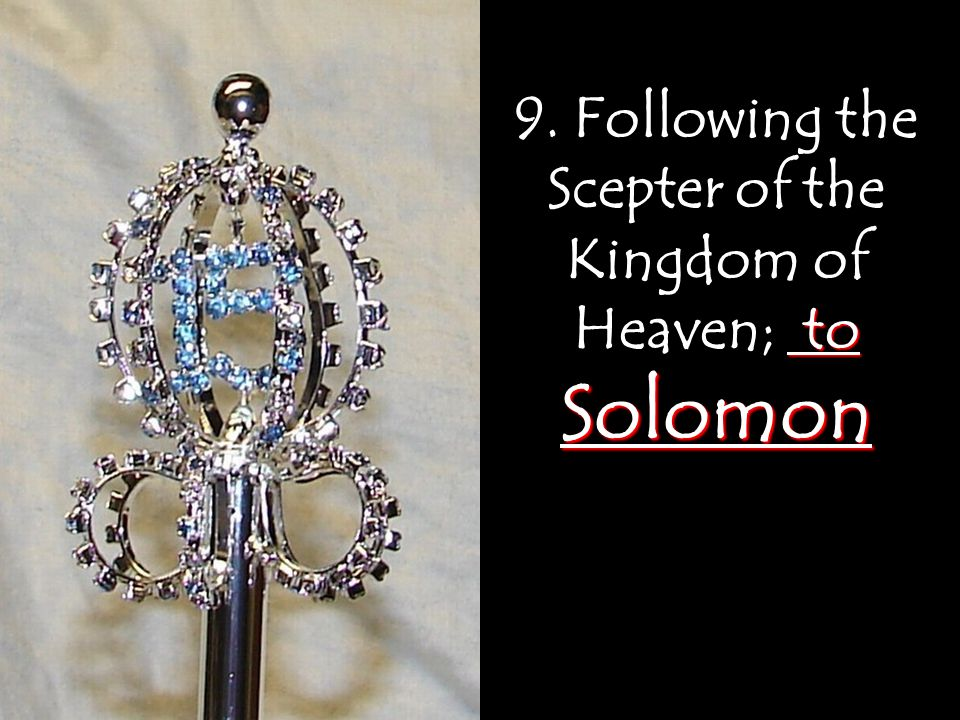 9. Following the Scepter of the Kingdom of Heaven; to Solomon