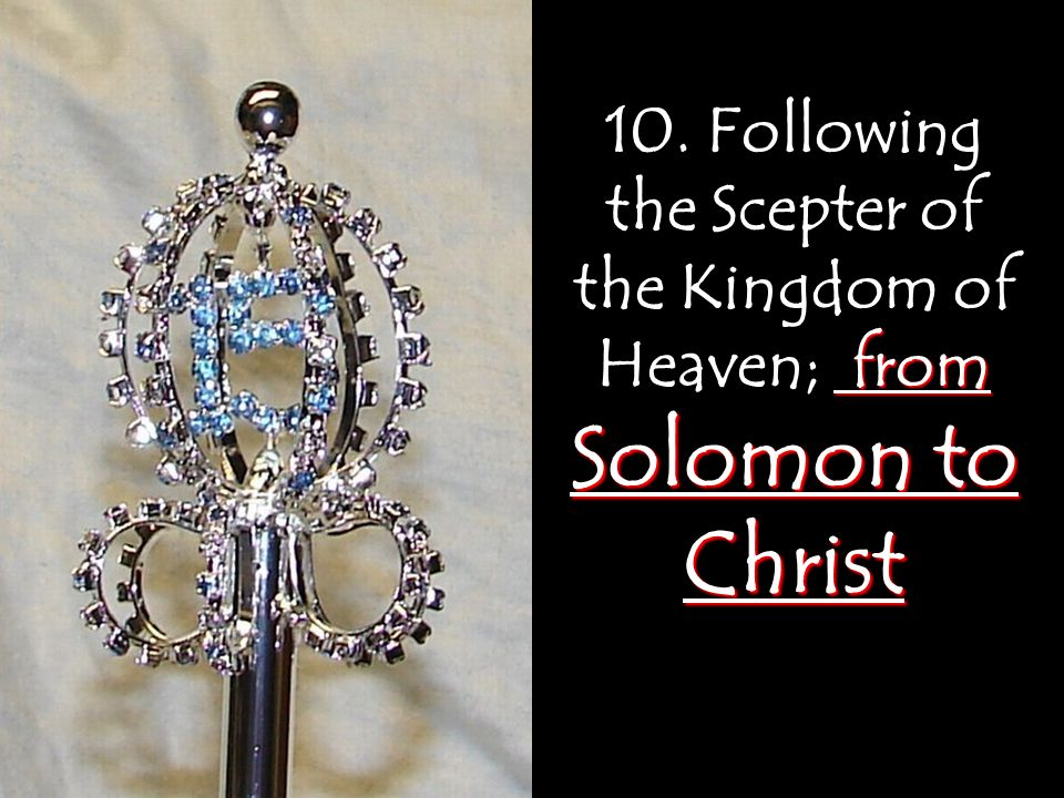 10. Following the Scepter of the Kingdom of Heaven; from Solomon to Christ