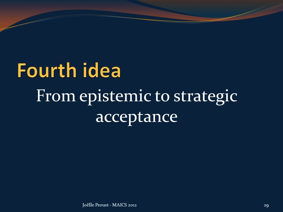 From epistemic to strategic acceptance Joëlle Proust - MAICS 201229