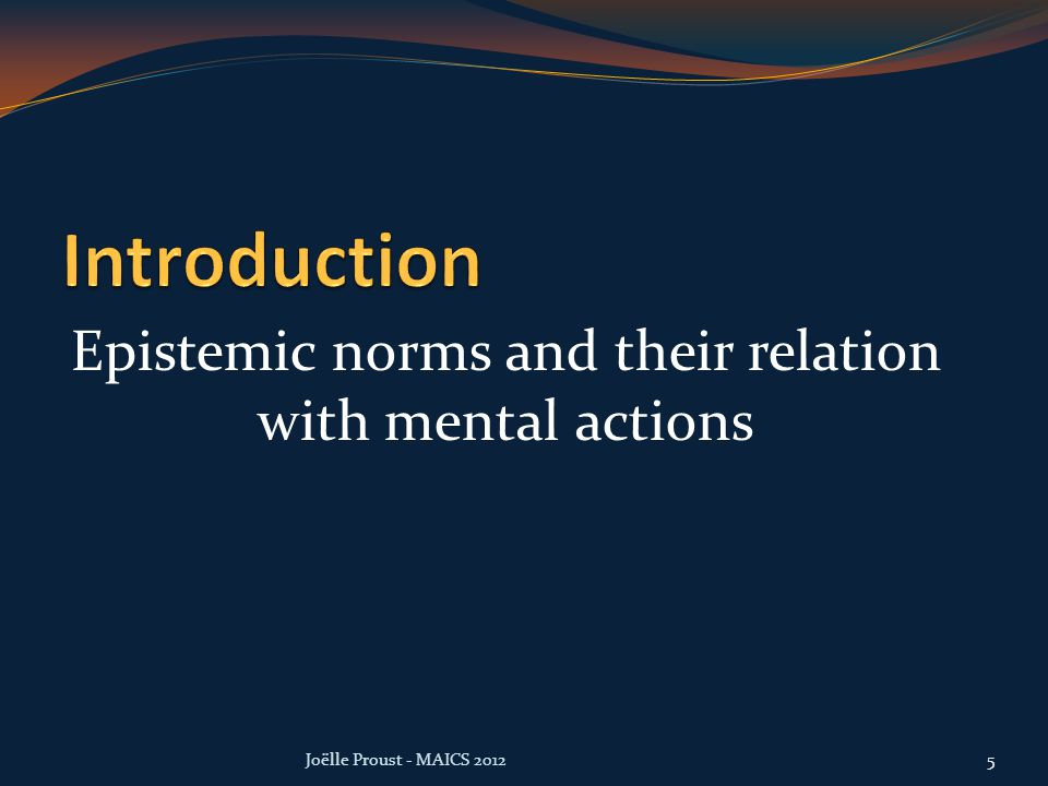 Epistemic norms and their relation with mental actions Joëlle Proust - MAICS 20125