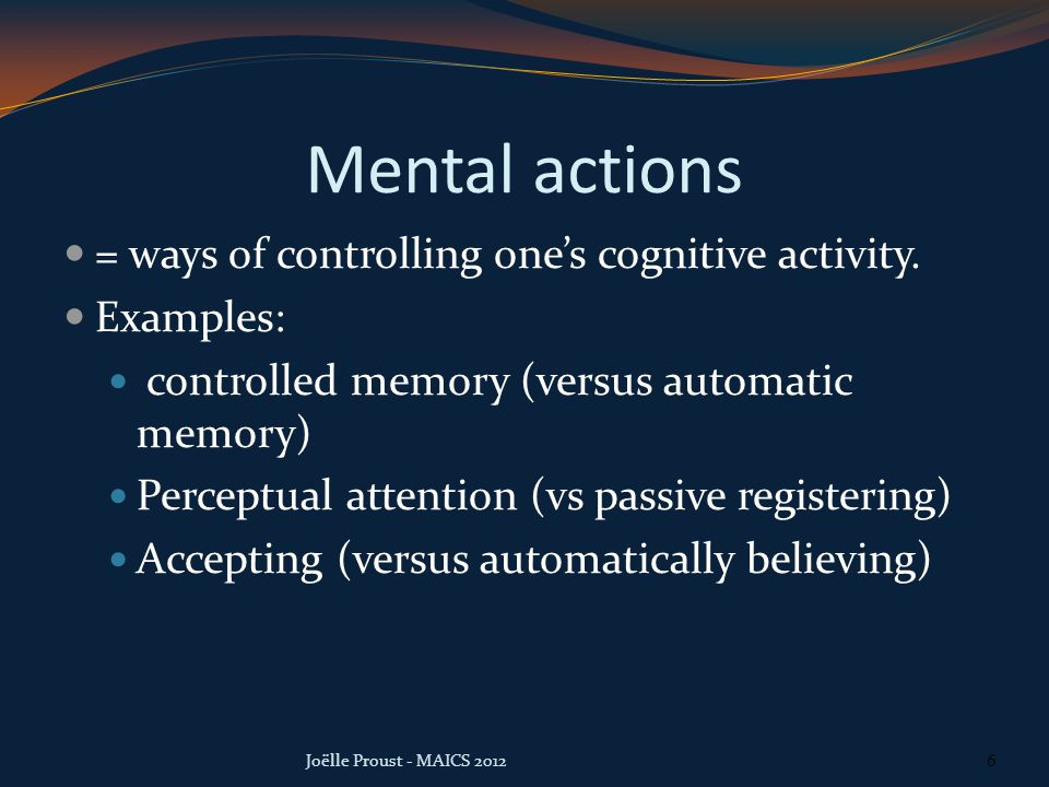 Mental actions = ways of controlling one's cognitive activity.