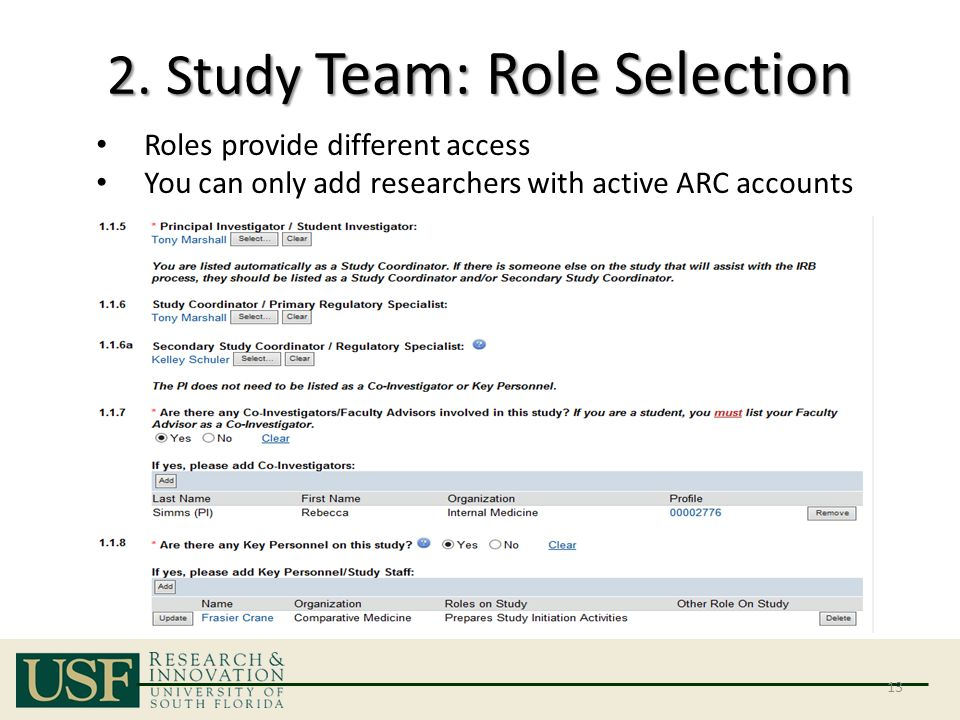 2. Study Team: Role Selection 13 Roles provide different access You can only add researchers with active ARC accounts