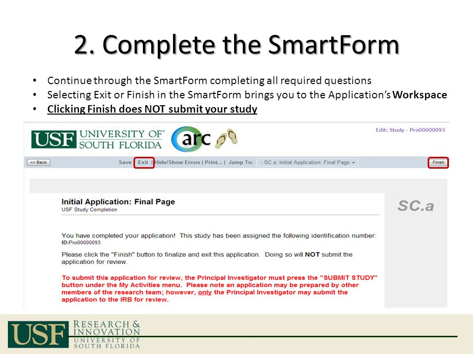 2. Complete the SmartForm Continue through the SmartForm completing all required questions Selecting Exit or Finish in the SmartForm brings you to the