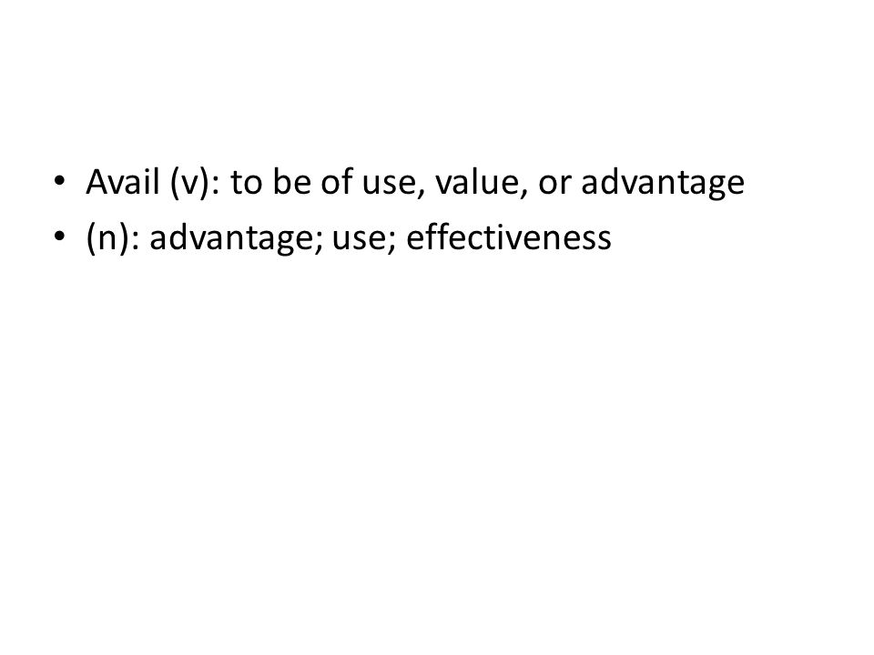 Avail (v): to be of use, value, or advantage (n): advantage; use; effectiveness