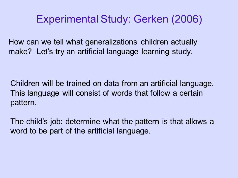 Experimental Study: Gerken (2006) How can we tell what generalizations children actually make.