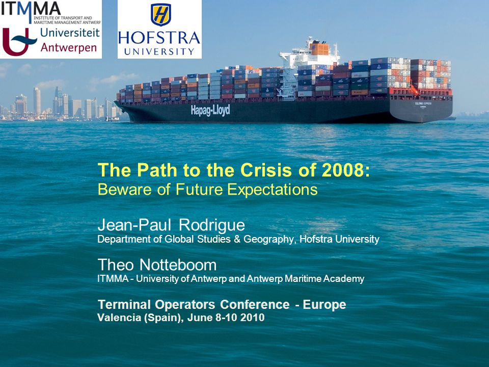 The Path to the Crisis of 2008: Beware of Future Expectations Jean-Paul Rodrigue Department of Global Studies & Geography, Hofstra University Theo Not