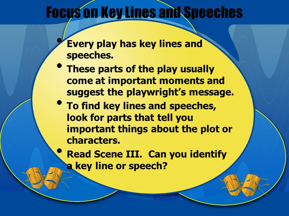 Focus on Key Lines and Speeches Every play has key lines and speeches.