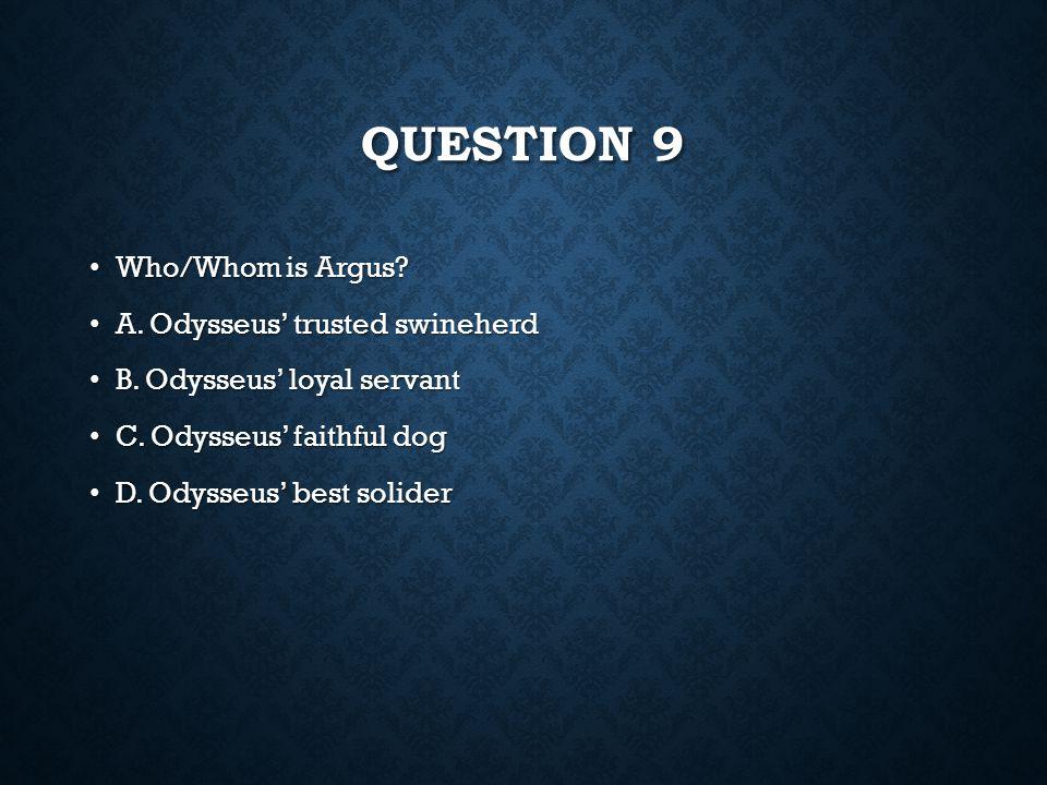 QUESTION 8 Who helps Odysseus fight the suitors? Who helps Odysseus fight the suitors? A.Penelope B.Antinous C.Telemachus D.Eurymachus