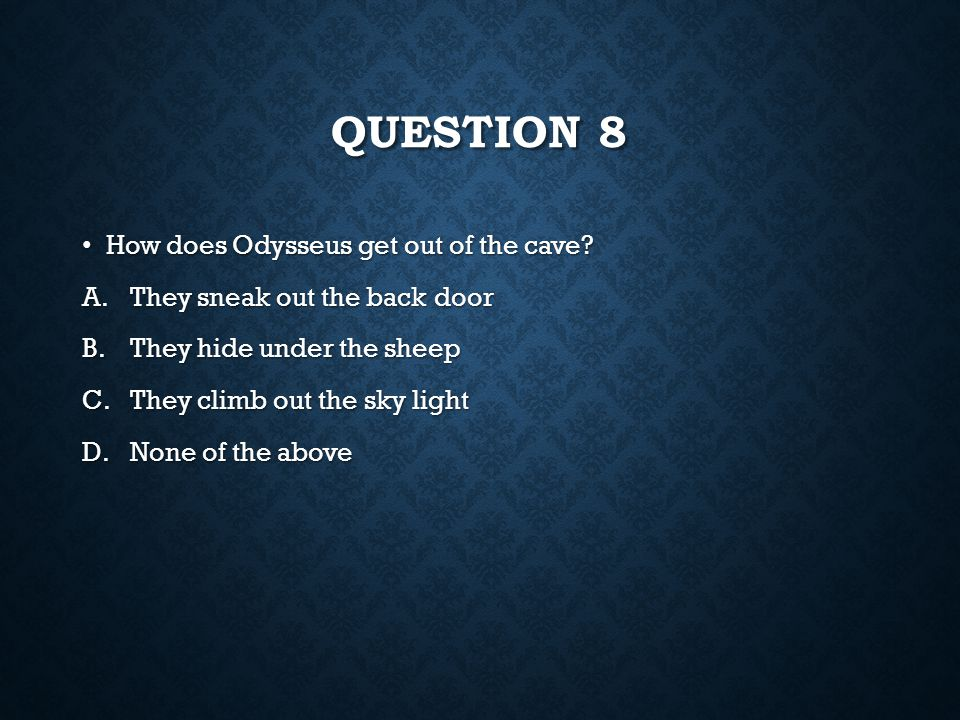 QUESTION 7 How does Odysseus injure Polyphemus? How does Odysseus injure Polyphemus? A.He breaks his legs B.He poisons him C.He pokes his eye with a s