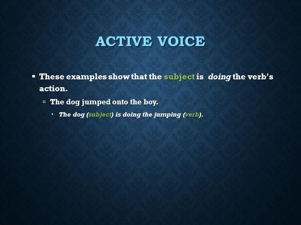 ACTIVE VOICE Active Voice – indicates that the subject of the verb is acting Active Voice – indicates that the subject of the verb is acting Because t