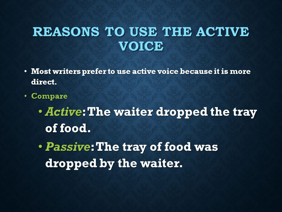 PASSIVE VOICE These examples show the subject being acted upon by the verb. These examples show the subject being acted upon by the verb. The boy was