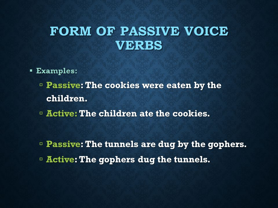 FORM OF PASSIVE VOICE VERBS Note the forms of