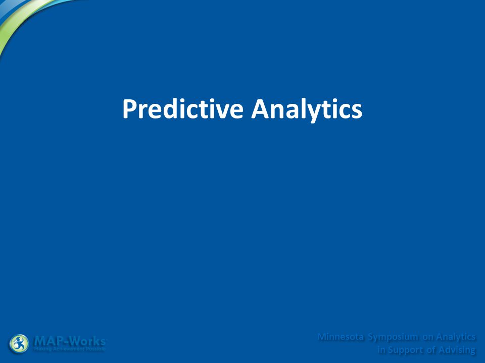 Minnesota Symposium on Analytics in Support of Advising Predictive Analytics