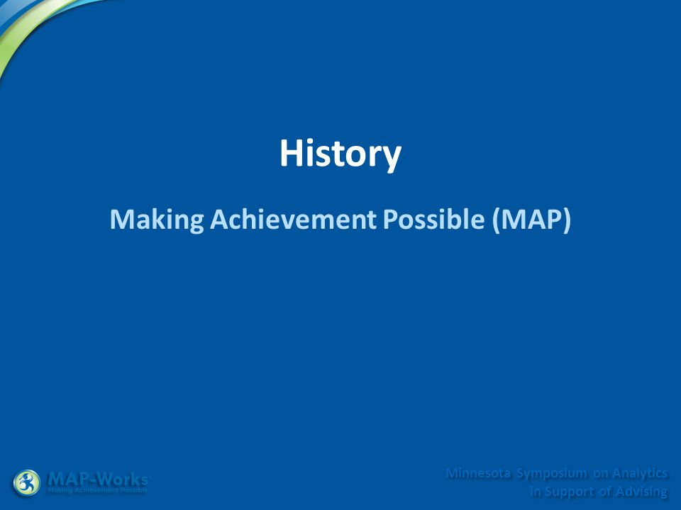 Minnesota Symposium on Analytics in Support of Advising Making Achievement Possible (MAP) History