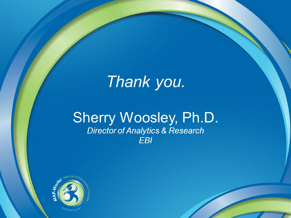 Sherry Woosley, Ph.D. Director of Analytics & Research EBI Thank you.