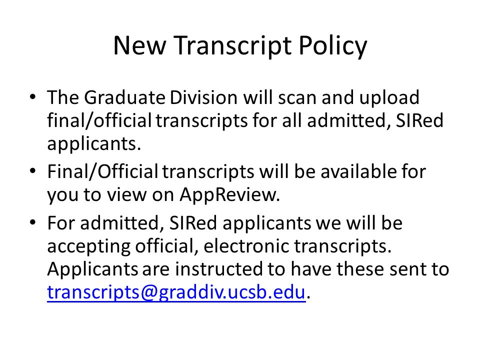 New Transcript Policy The Graduate Division will scan and upload final/official transcripts for all admitted, SIRed applicants.