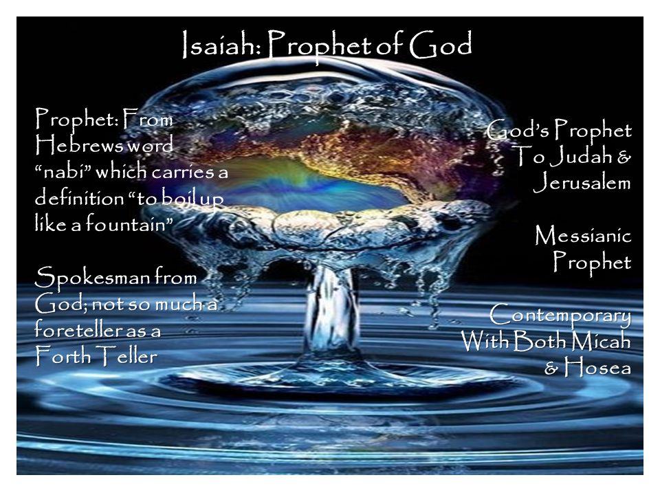"""Isaiah: Prophet of God Prophet: From Hebrews word """"nabi"""" which carries a definition """"to boil up like a fountain"""" Spokesman from God; not so much a for"""