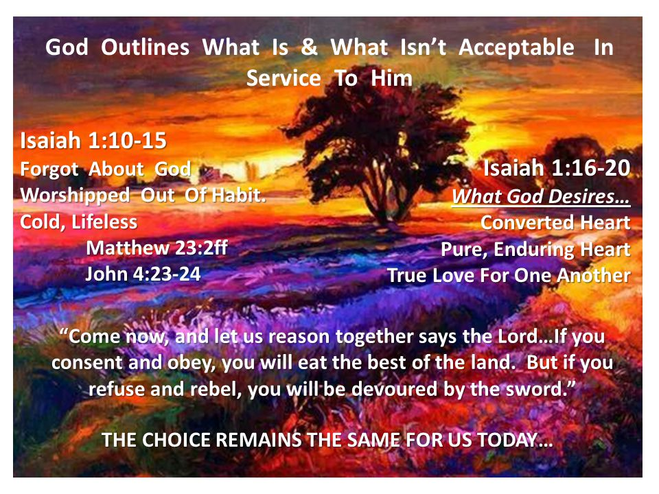 God Outlines What Is & What Isn't Acceptable In Service To Him Isaiah 1:10-15 Forgot About God Worshipped Out Of Habit. Cold, Lifeless Matthew 23:2ff