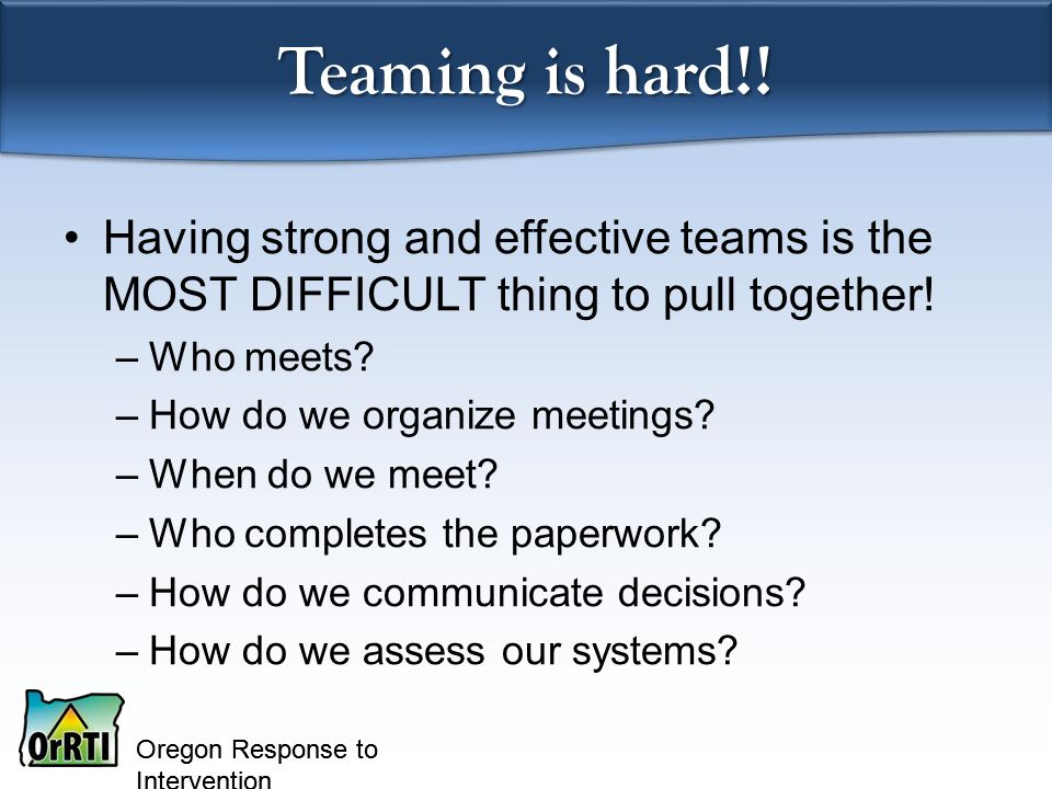 Oregon Response to Intervention Teaming is hard!.