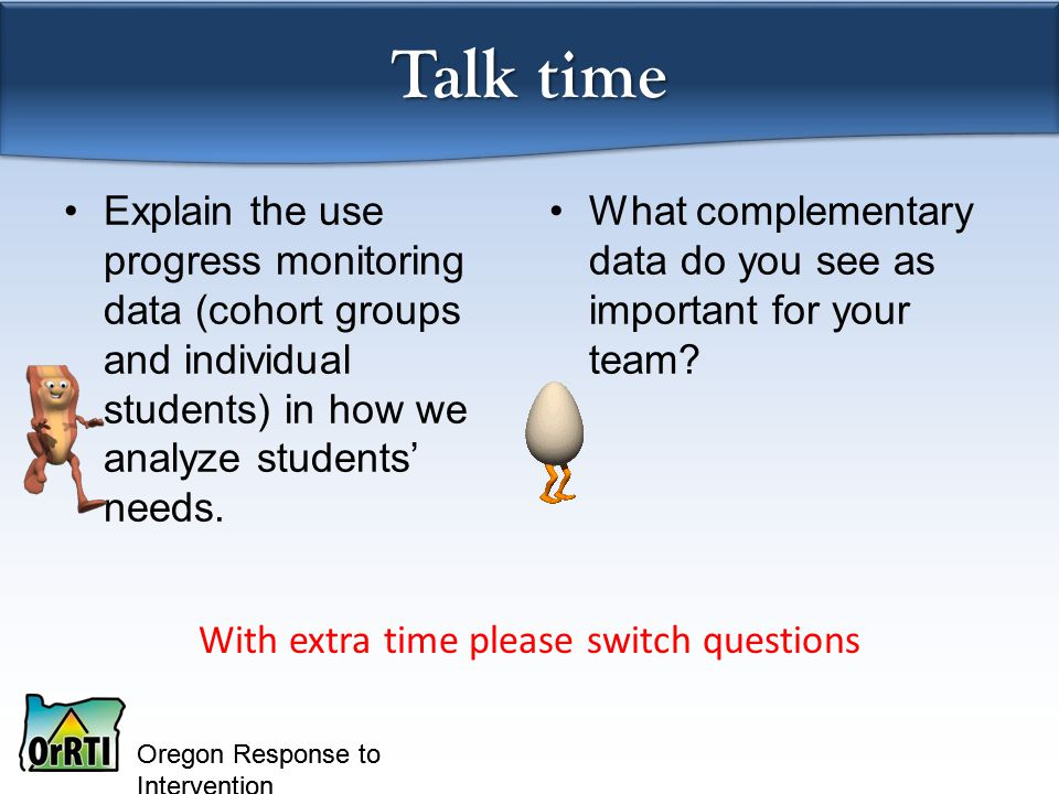 Oregon Response to Intervention Explain the use progress monitoring data (cohort groups and individual students) in how we analyze students' needs.