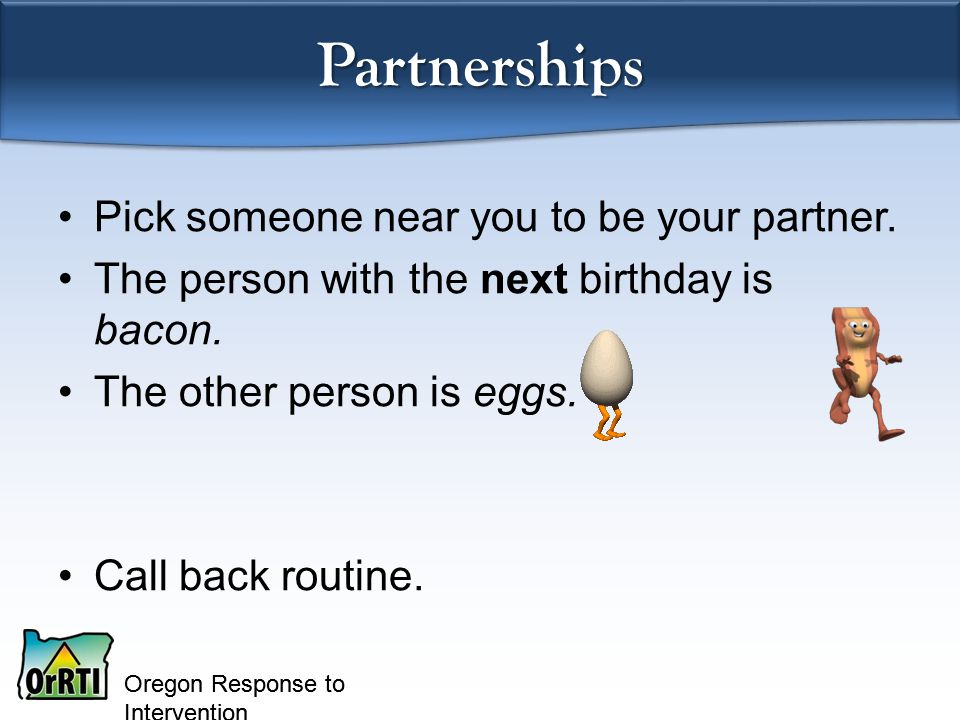 Oregon Response to Intervention Partnerships Pick someone near you to be your partner.