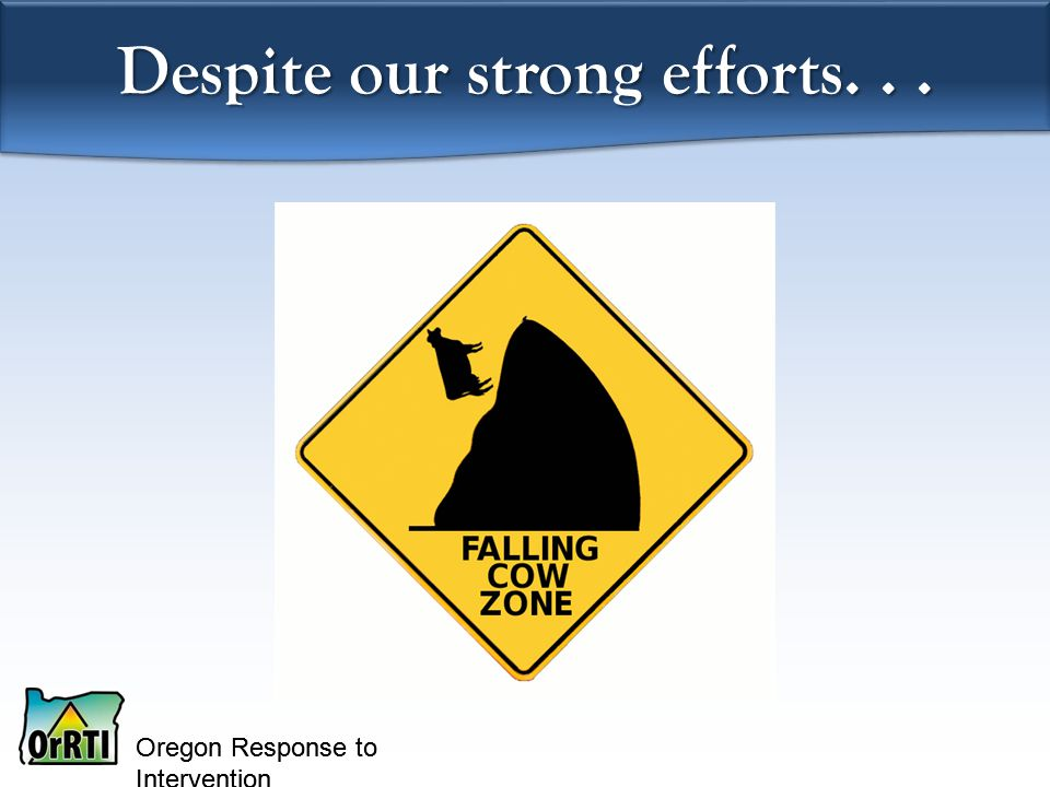 Oregon Response to Intervention Despite our strong efforts...